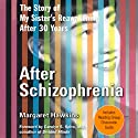 After Schizophrenia: The Story of How My Sister Got Help, Got Hope, and Got on With Life (       UNABRIDGED) by Margaret Hawkins Narrated by Ann M. Richardson