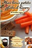 Mes Bons Petits Plats d'Hiver: 18 recettes vegan