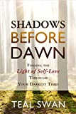 img - for Shadows Before Dawn: Finding the Light of Self-Love Through Your Darkest Times book / textbook / text book