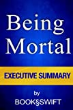 img - for Executive Summary of Being Mortal: Medicine and What Matters in the End (Being Mortal by Atul Gawande Summary) book / textbook / text book