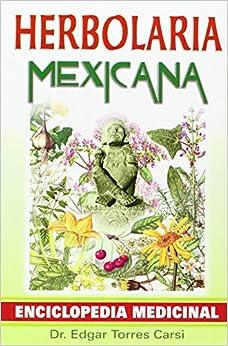Herbolaria Mexicana: Enciclopedia Medicinal = Mexican