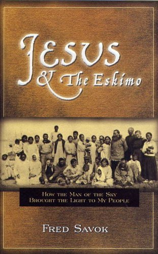 Jesus &The Eskimo: How the Man of the Sky Brought the Light to My People PDF