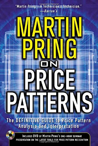 Pring on Price Patterns: The Definitive Guide to Price Pattern Analysis and Intrepretation: The Definitive Guide to Price Pattern Analysis and Interpretation
