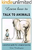 Learn How to Talk to Animals - A Practical Guide for a Magical Journey