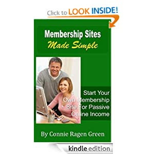 Membership Sites Made Simple: Start Your Own Membership Site For Passive Online Income Connie Ragen Green