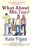 Kate Figes What About Me, Too?