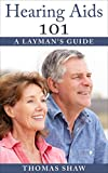 Hearing Aids 101: A Laymans Guide
