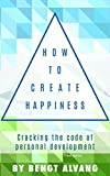 How to Create Happiness: Cracking the Code of Personal Development (English Edition)