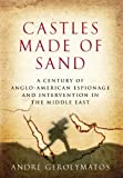 img - for Castles Made of Sand: A Century of Anglo-American Espionage and Intervention in the Middle East Hardcover November 23, 2010 book / textbook / text book