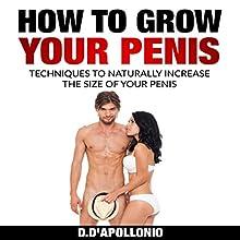 How to Grow Your Penis: Techniques to Naturally Increase the Size of Your Penis | Livre audio Auteur(s) : Daniel D'apollonio Narrateur(s) : Kyle Jackson