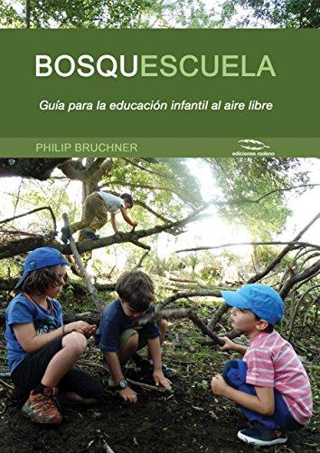 Bosquescuela: Guia para la educacion infantil al aire libre  [Bruchner, Philip] (Tapa Blanda)