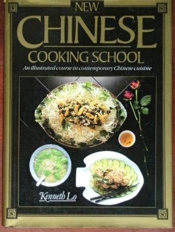 New Chinese Cooking School: An Illustrated Course in Contemporary Chinese Cuisine by Kenneth Lo