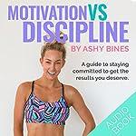Motivational vs Discipline: Real Talk by Ashy Bines, Book 2 | Ashy Bines