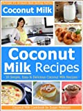 Coconut Milk Recipes - Simple, Easy and Delicious Coconut Milk Recipes (Coconut Milk, Coconut Milk Recipes, Coconut Recipes)