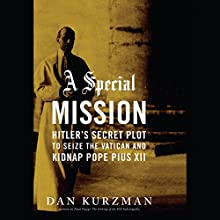 A Special Mission: Hitler's Secret Plot to Seize the Vatican and Kidnap Pope Pius XII (       UNABRIDGED) by Dan Kurzman Narrated by George K. Wilson