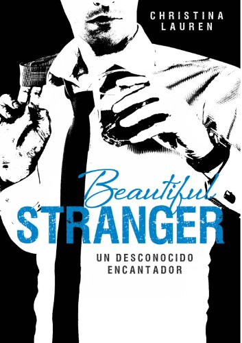 Christina Lauren - Beautiful Stranger: Un desconocido encantador