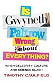 img - for Is Gwyneth Paltrow Wrong About Everything?: When Celebrity Culture and Science Clash book / textbook / text book