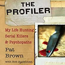 The Profiler: My Life Hunting Serial Killers and Psychopaths Audiobook by Pat Brown, Bob A. Andelman Narrated by Pat Brown