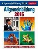 Allgemeinbildung Wissenskalender 2015: Das tägliche Wissens-Quiz