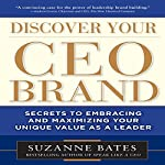 Discover Your CEO Brand: Secrets to Embracing and Maximizing Your Unique Value as a Leader | Suzanne Bates