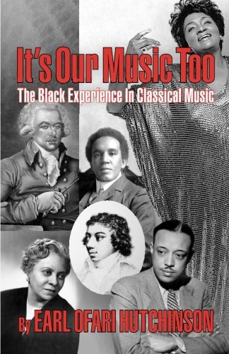 Book: It's Our Music Too - The Black Experience in Classical Music by Earl Ofari Hutchinson