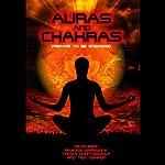 Auras and Chakras: Prepare to Be Energized | Tonya Hountingwolf,Francis Greywolf,Samantha Beckman,Carina Coen