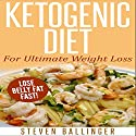 Ketogenic Diet for Ultimate Weight Loss: More Delicious Recipes to Lose Belly Fat Fast! (       UNABRIDGED) by Steven Ballinger Narrated by Peter Bierma