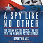 A Spy Like No Other: The Cuban Missile Crisis, The KGB And The Kennedy Assassination | Robert Holmes