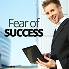 Fear of Success Hypnosis: Truly Believe You Can Achieve, with Hypnosis Speech by  Hypnosis Live Narrated by  Hypnosis Live