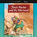Jungle Doctor and the Whirlwind (       UNABRIDGED) by Paul White Narrated by Paul Michael
