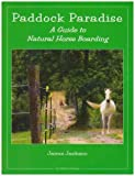 img - for By Jaime Jackson Paddock Paradise: A Guide to Natural Horse Boarding book / textbook / text book