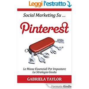 Social Marketing su Pinterest: le mosse essenziali per impostare la strategia giusta (Social Media, Web 2.0, Internet Marketing)