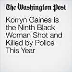 Korryn Gaines Is the Ninth Black Woman Shot and Killed by Police This Year | Wesley Lowery