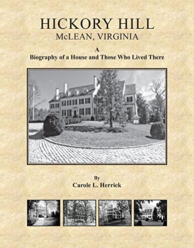 Hickory Hill, McLean, Virginia: A Biography of a House and Those Who Lived There