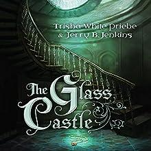 The Glass Castle | Livre audio Auteur(s) : Trisha Priebe, Jerry B. Jenkins Narrateur(s) : Jaimee Draper