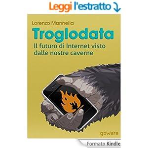 Troglodata. Il futuro di Internet visto dalle nostre caverne (Digitalissimo Vol. 6)