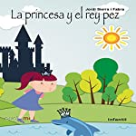 La princesa y el rey pez [The Princess and the Kingfish] | Jordi Sierra i Fabra