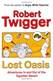 Robert Twigger Lost Oasis: In Search Of Paradise: Adventures in and Out of the Egyptian Desert