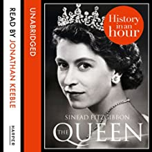 The Queen: History in an Hour | Livre audio Auteur(s) : Sinead Fitzgibbon Narrateur(s) : Jonathan Keeble