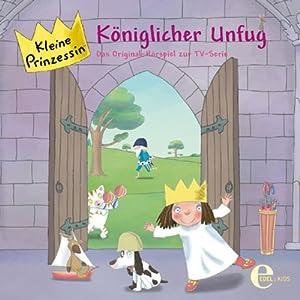 Königlicher Unfug (Kleine Prinzessin 4) Hörspiel