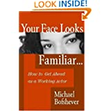Your Face Looks Familiar...: How to Get Ahead as a Working Actor