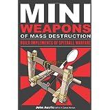 Miniweapons of Mass Destruction: Build Implements of Spitball Warfareby John Austin