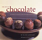 The Art of Chocolate: Techniques and Recipies for Simply Spectacular Desserts and Confections