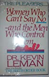 The Pleasers: Women Who Can't Say No-And the Men Who Control Them (0800715519) by Leman, Kevin