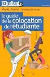 Le guide de la colocation de l'tudiante : Magda, Antoine... la vaisselle et moi !