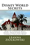 Disney World Secrets: How to Conquer Walt Disney World and Avoid Common Vacation Woes
