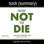 Summary of How Not to Die by Michael Greger: Discover the Foods Scientifically Proven to Prevent and Reverse Disease |  FlashBooks Book Summaries