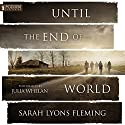Until the End of the World (       UNABRIDGED) by Sarah Lyons Fleming Narrated by Julia Whelan