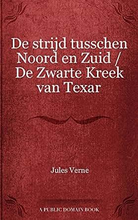 De strijd tusschen Noord en Zuid / De Zwarte Kreek van Texar (Dutch