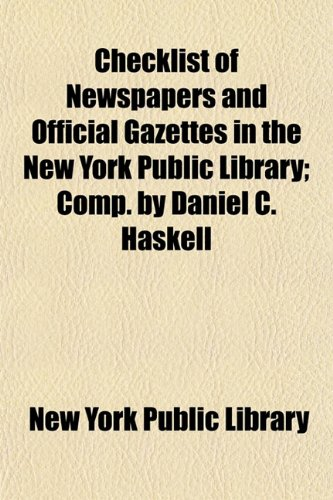 Checklist of Newspapers and Official Gazettes in the New York Public Library; Comp. by Daniel C. Haskell